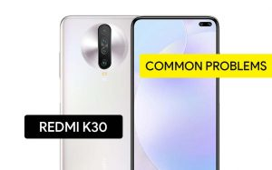 Common Problems in Redmi K30 and Solution