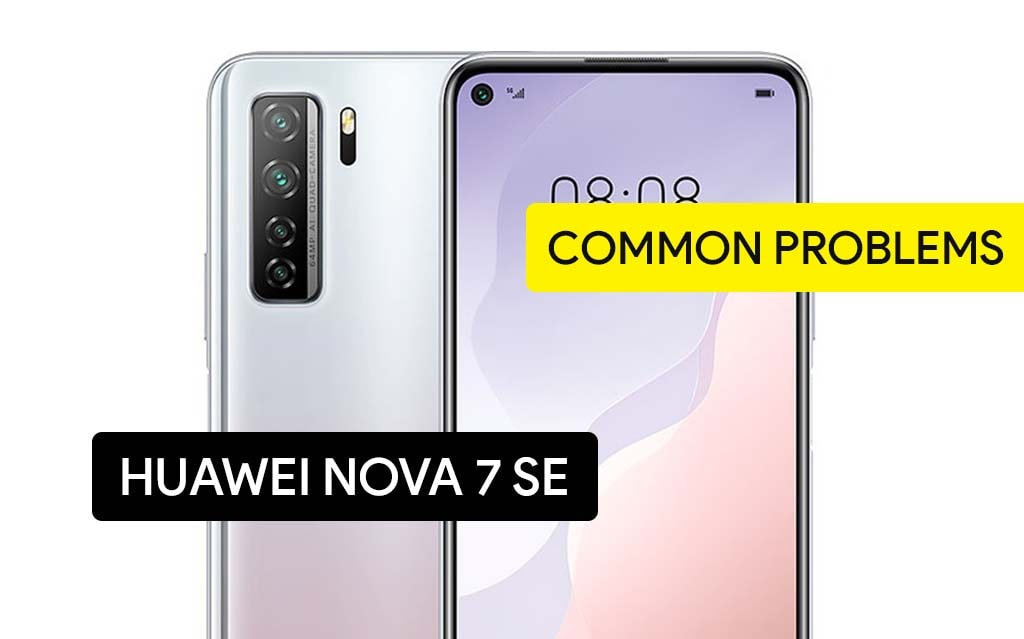 Common Problems in Huawei Nova 7 SE and Solution