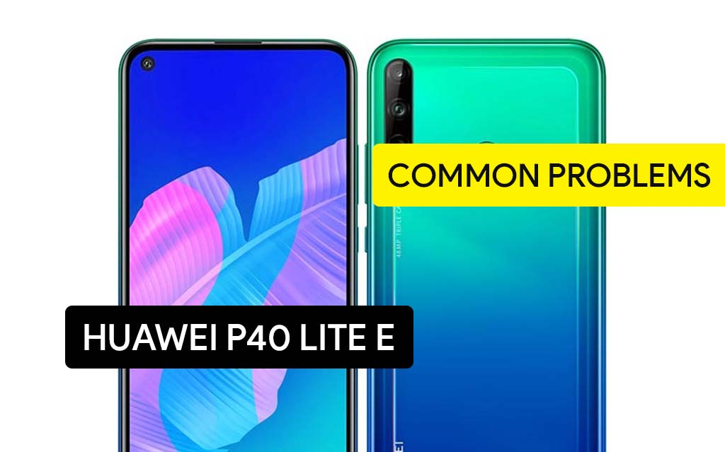 Common Problems in Huawei P40 Lite E and Solution