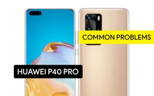 Common Problems in Huawei P40 Pro and Solution