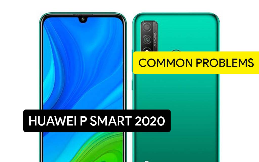 Common Problems in Huawei P Smart 2020 and Solution