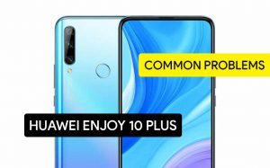 Common Problems in Huawei Enjoy 10 Plus and Solution