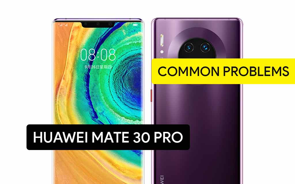 Common Problems in Huawei Mate 30 Pro 5G and Solution Fix