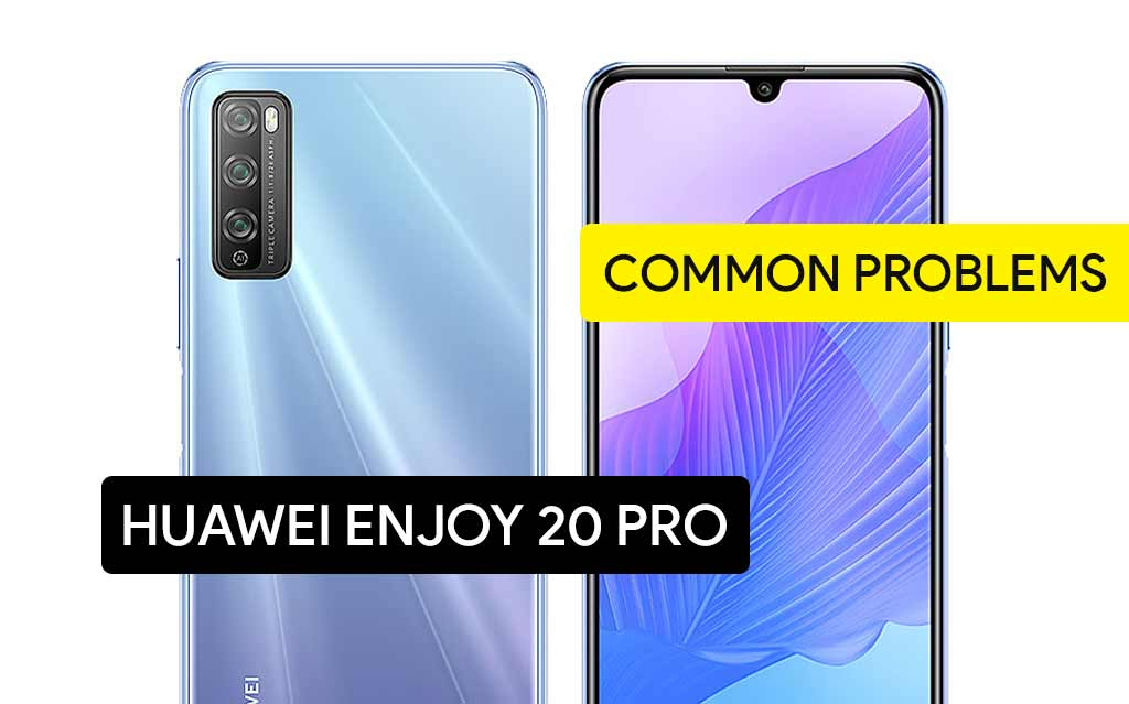 Common Problems in Huawei Enjoy 20 Pro and Solution