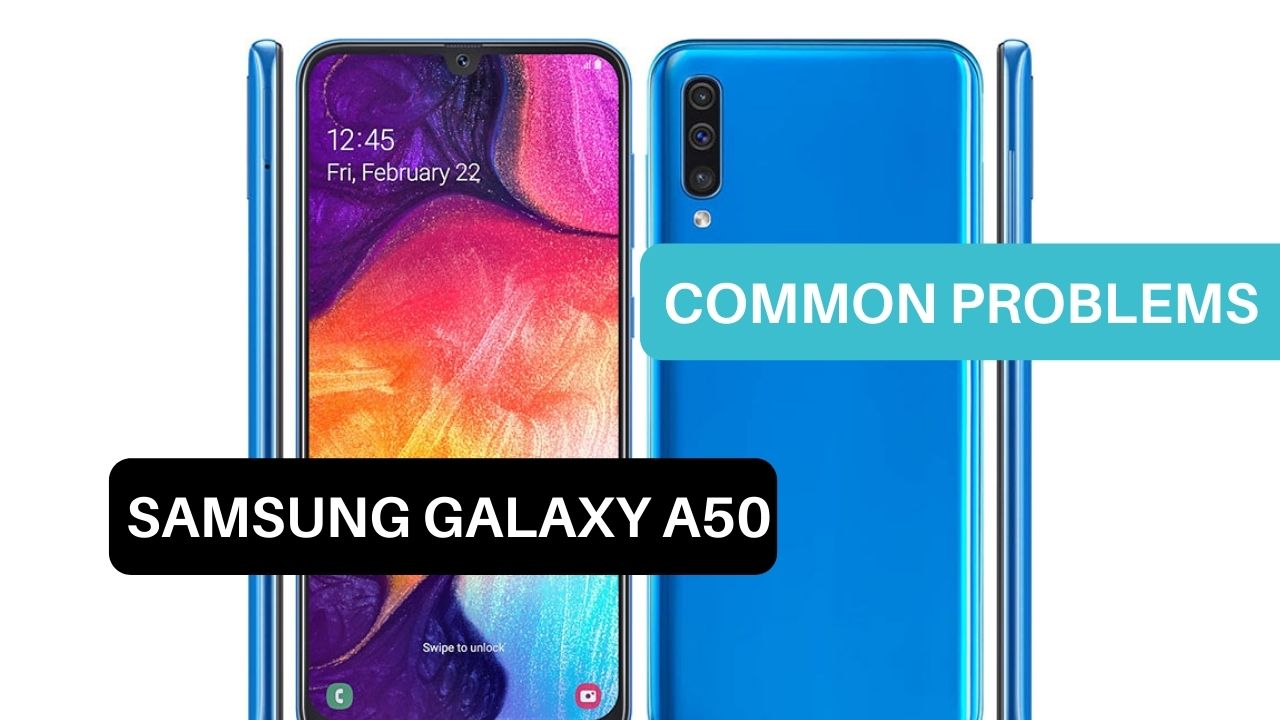 Common Problems Samsung Galaxy A50