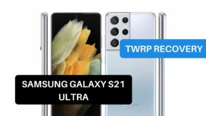 TWRP Recovery Samsung Galaxy S21 Ultra